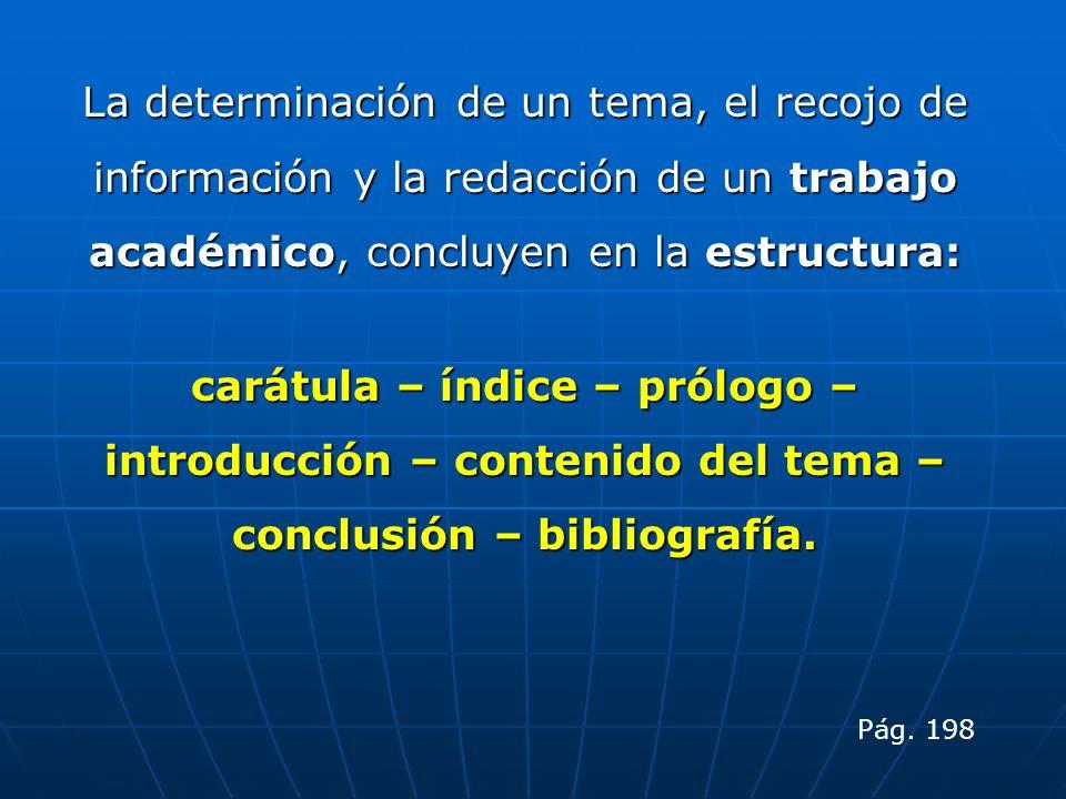 La determinación de un tema, el recojo de información y la redacción de un trabajo académico, concluyen en la estructura: carátula – índice – prólogo