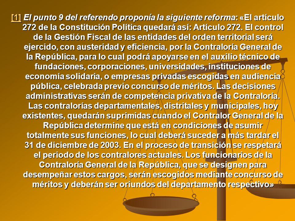 [1] El punto 9 del referendo proponía la siguiente reforma: «El artículo 272 de la Constitución Política quedará así: Artículo 272. El control de la G
