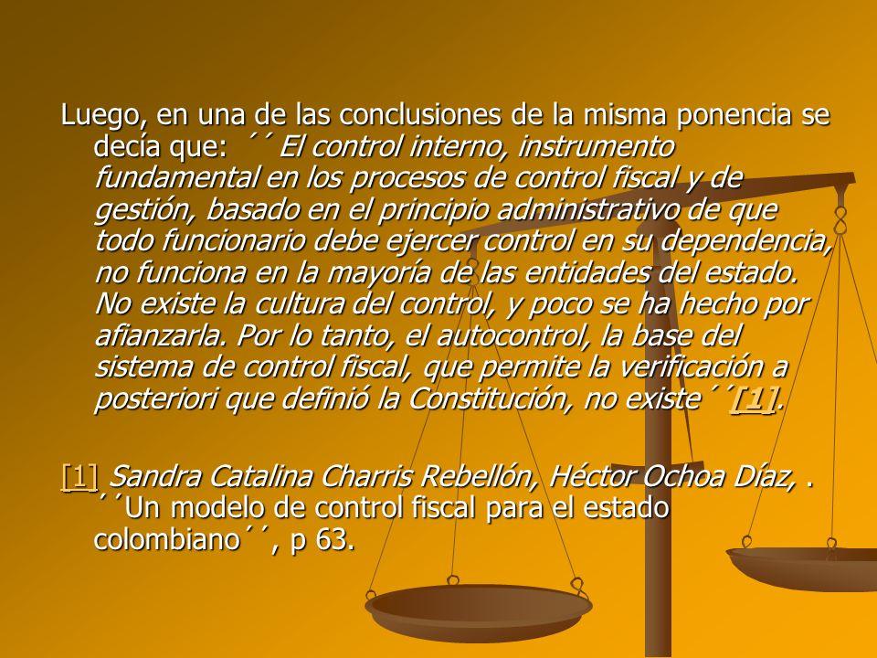 Luego, en una de las conclusiones de la misma ponencia se decía que: ´´ El control interno, instrumento fundamental en los procesos de control fiscal