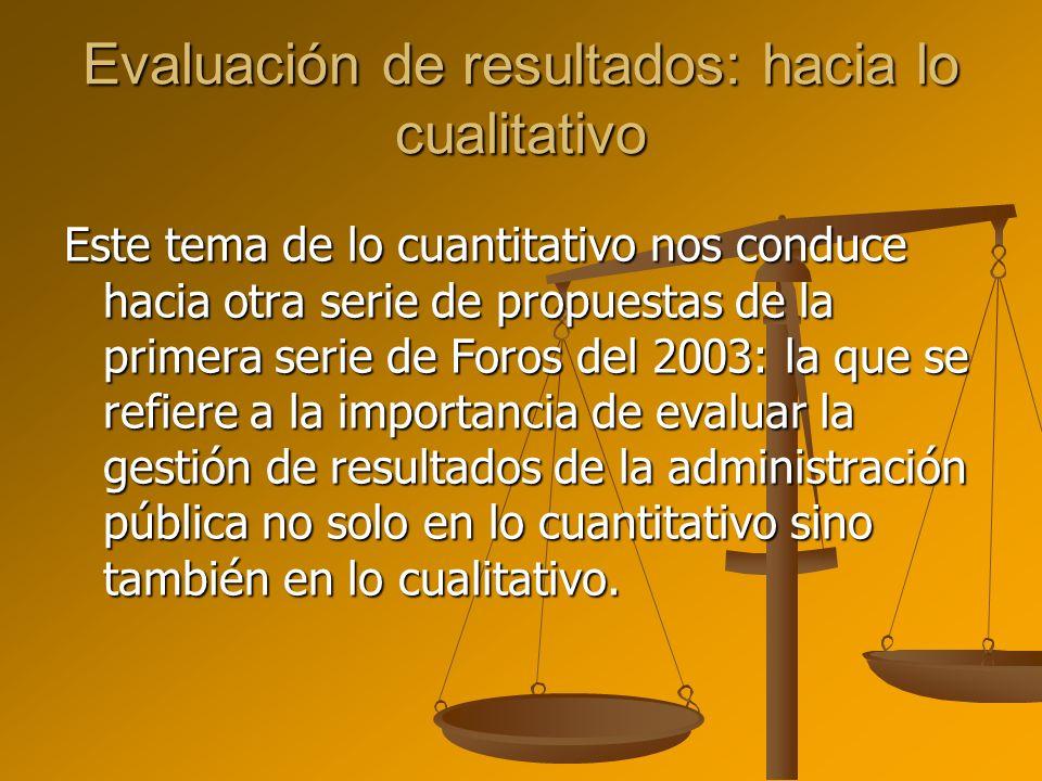 Evaluación de resultados: hacia lo cualitativo Este tema de lo cuantitativo nos conduce hacia otra serie de propuestas de la primera serie de Foros de
