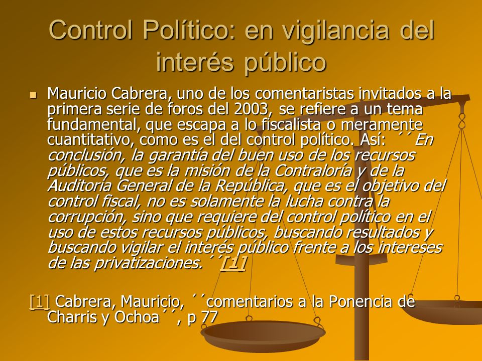 Control Político: en vigilancia del interés público Mauricio Cabrera, uno de los comentaristas invitados a la primera serie de foros del 2003, se refi