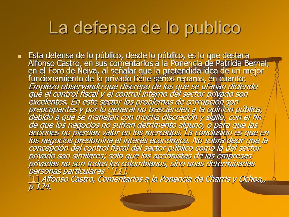 La defensa de lo publico Esta defensa de lo público, desde lo público, es lo que destaca Alfonso Castro, en sus comentarios a la Ponencia de Patricia