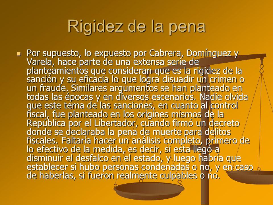 Rigidez de la pena Por supuesto, lo expuesto por Cabrera, Domínguez y Varela, hace parte de una extensa serie de planteamientos que consideran que es