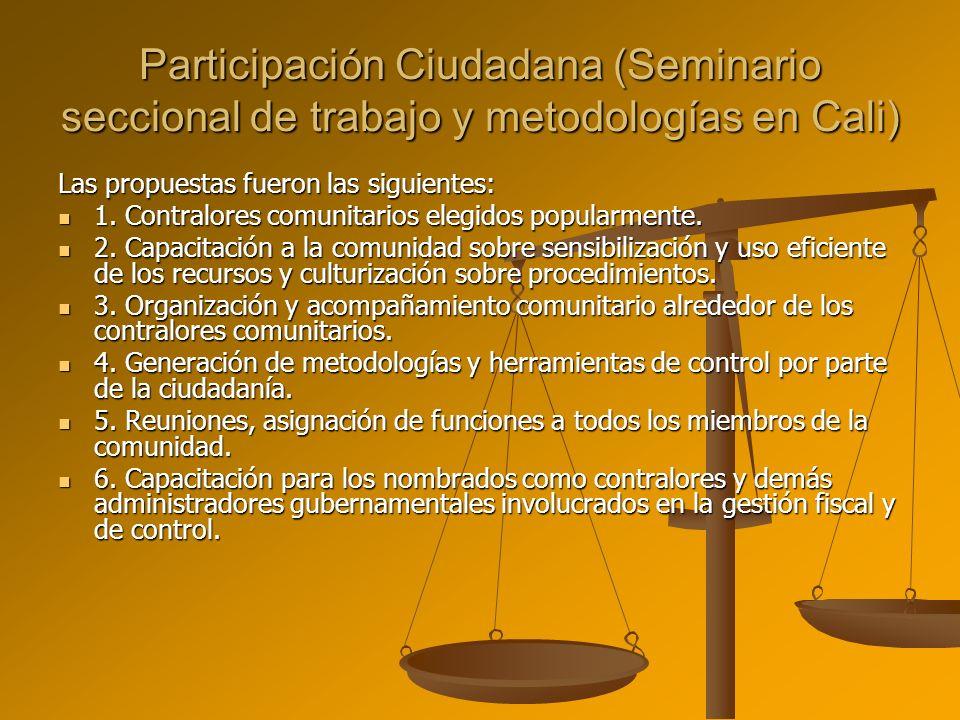 Participación Ciudadana (Seminario seccional de trabajo y metodologías en Cali) Las propuestas fueron las siguientes: 1. Contralores comunitarios eleg