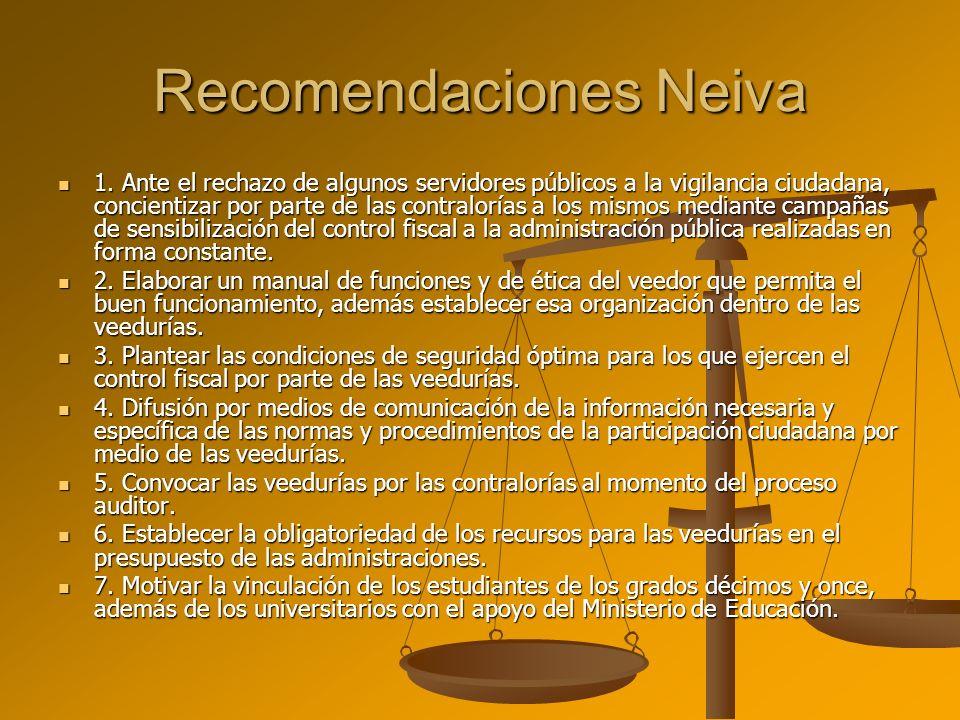 Recomendaciones Neiva 1. Ante el rechazo de algunos servidores públicos a la vigilancia ciudadana, concientizar por parte de las contralorías a los mi
