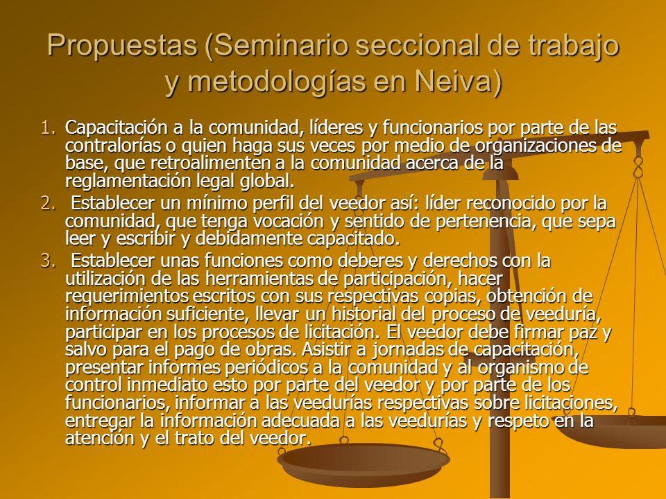 Propuestas (Seminario seccional de trabajo y metodologías en Neiva) 1.Capacitación a la comunidad, líderes y funcionarios por parte de las contraloría