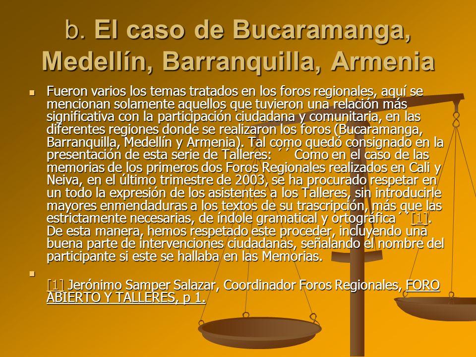 b. El caso de Bucaramanga, Medellín, Barranquilla, Armenia Fueron varios los temas tratados en los foros regionales, aquí se mencionan solamente aquel