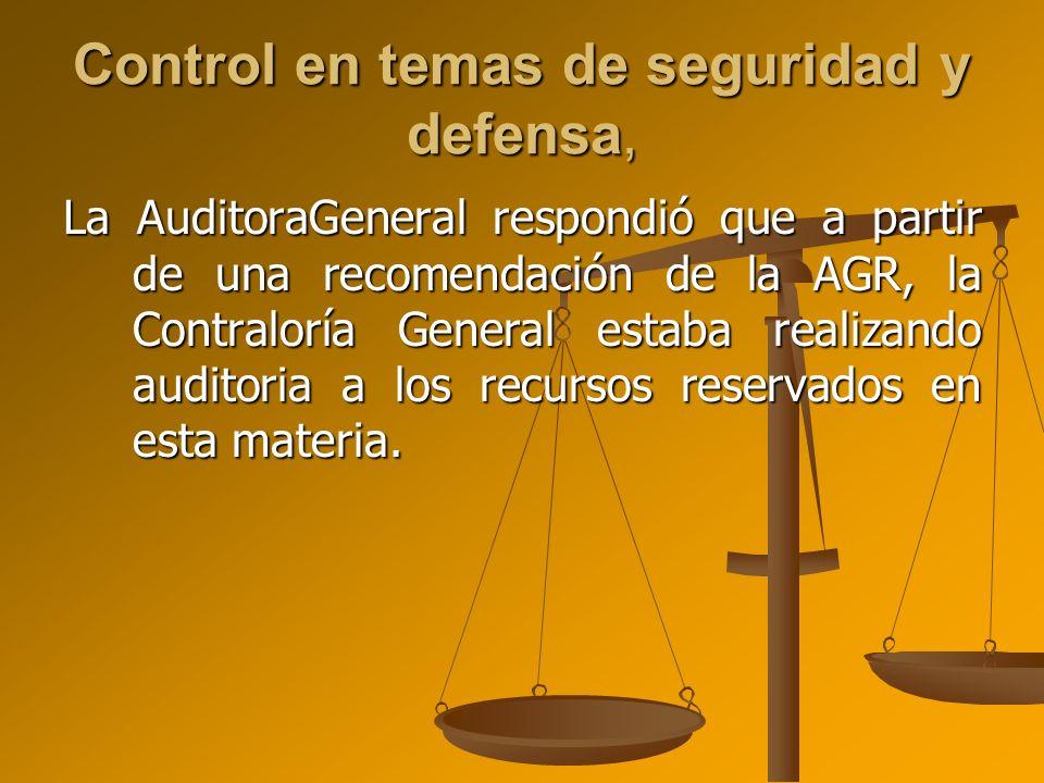 Control en temas de seguridad y defensa, La AuditoraGeneral respondió que a partir de una recomendación de la AGR, la Contraloría General estaba reali