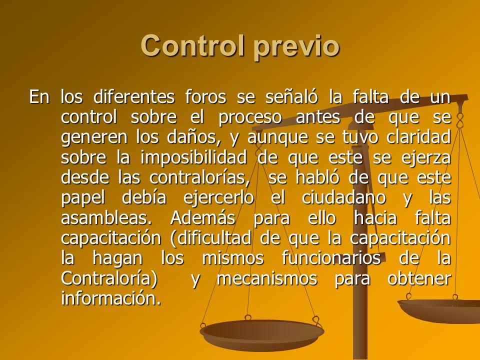 Control previo En los diferentes foros se señaló la falta de un control sobre el proceso antes de que se generen los daños, y aunque se tuvo claridad