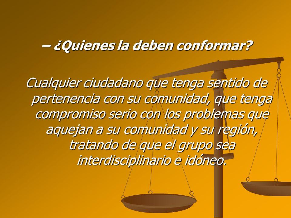 – ¿Quienes la deben conformar? Cualquier ciudadano que tenga sentido de pertenencia con su comunidad, que tenga compromiso serio con los problemas que