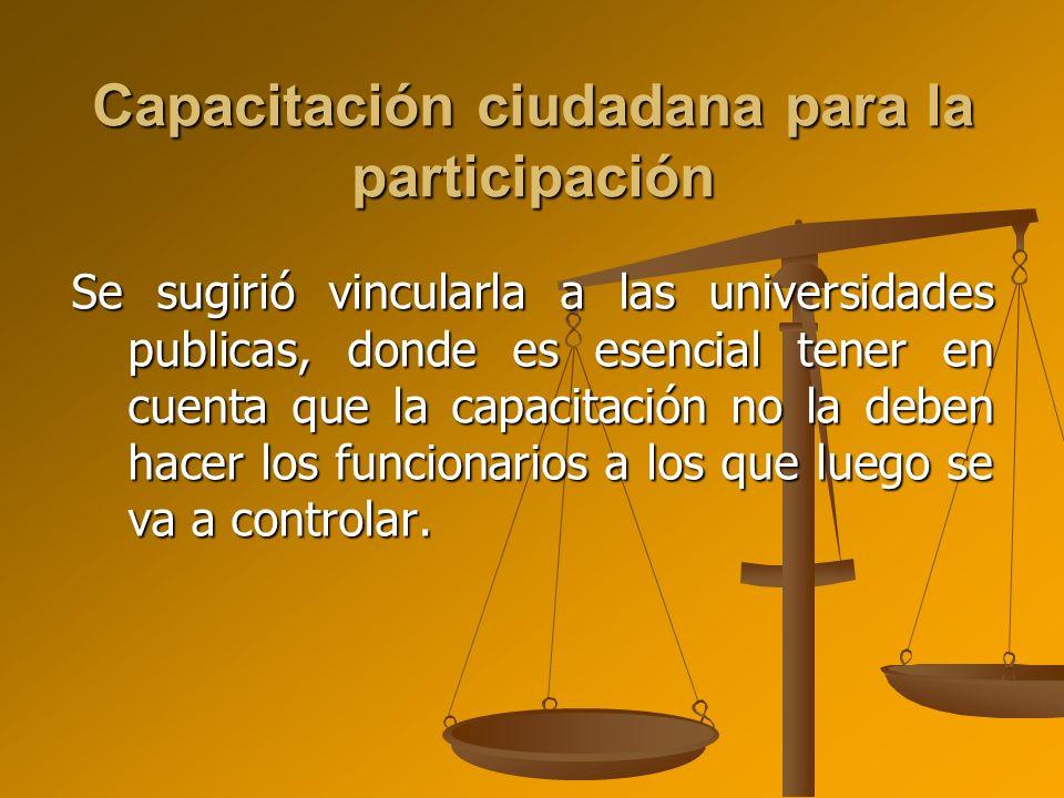 Capacitación ciudadana para la participación Se sugirió vincularla a las universidades publicas, donde es esencial tener en cuenta que la capacitación
