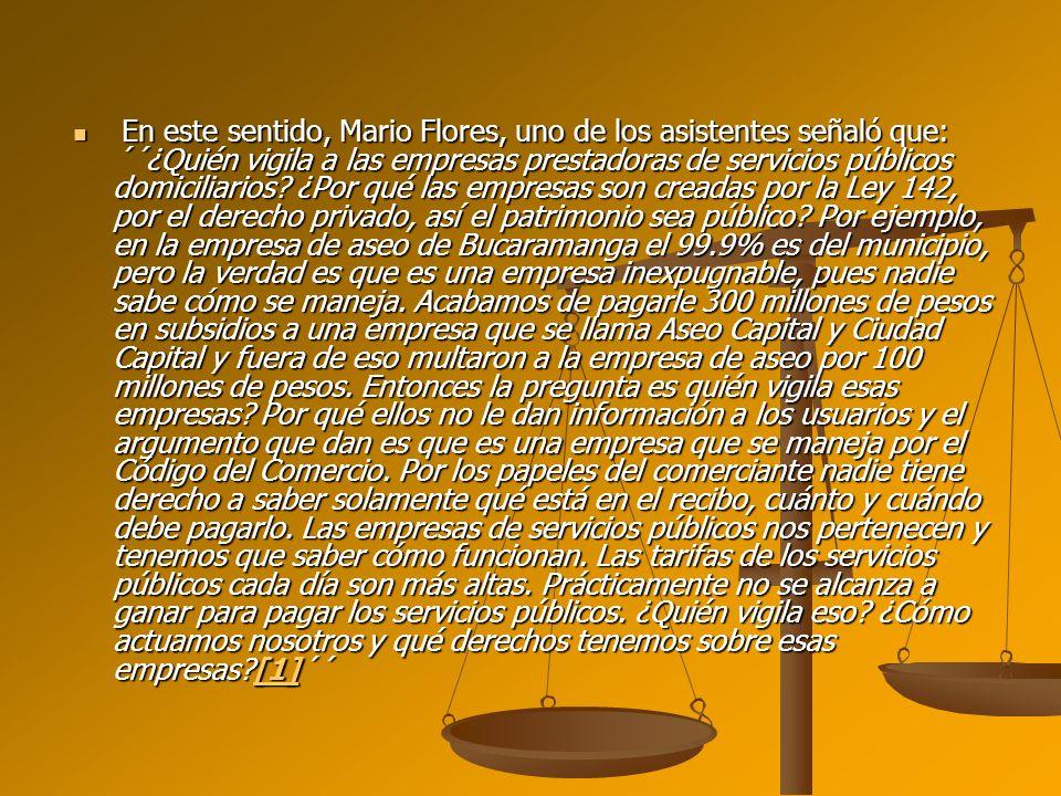 En este sentido, Mario Flores, uno de los asistentes señaló que: ´´¿Quién vigila a las empresas prestadoras de servicios públicos domiciliarios? ¿Por