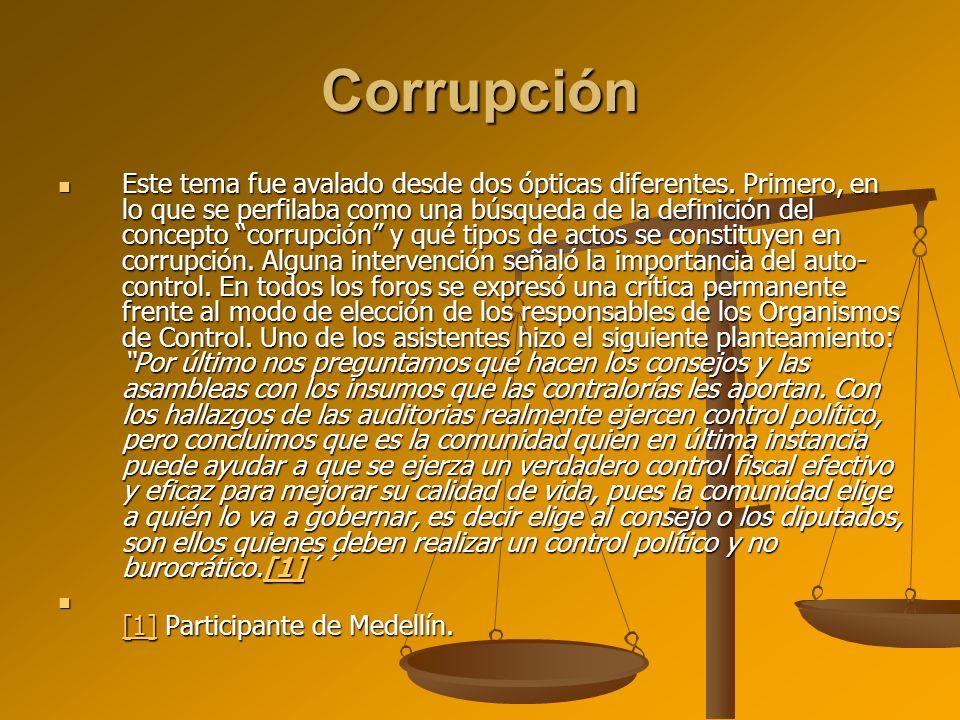Corrupción Este tema fue avalado desde dos ópticas diferentes. Primero, en lo que se perfilaba como una búsqueda de la definición del concepto corrupc