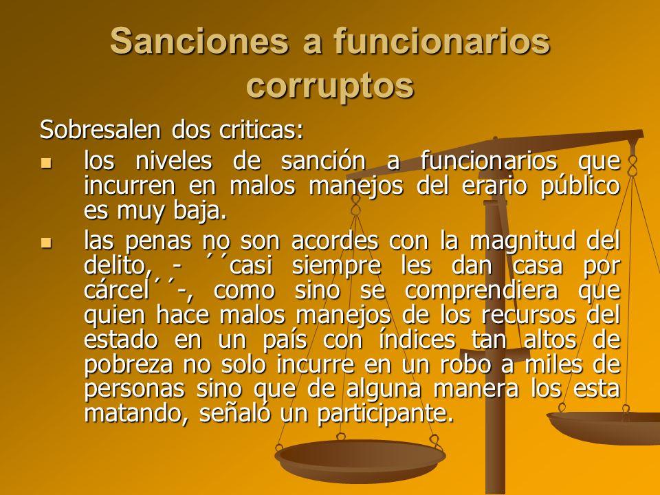 Sanciones a funcionarios corruptos Sobresalen dos criticas: los niveles de sanción a funcionarios que incurren en malos manejos del erario público es