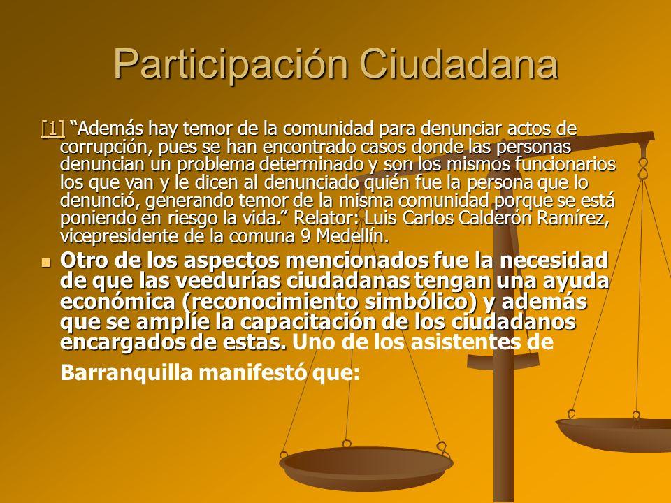 Participación Ciudadana [1][1] Además hay temor de la comunidad para denunciar actos de corrupción, pues se han encontrado casos donde las personas de