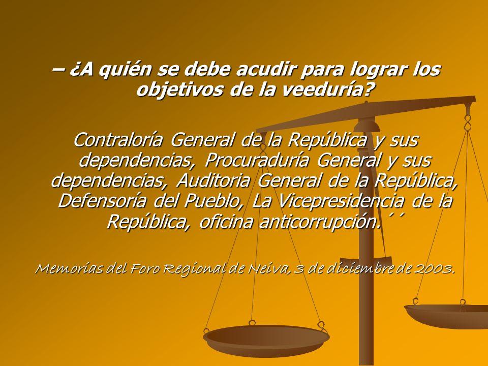 – ¿A quién se debe acudir para lograr los objetivos de la veeduría? Contraloría General de la República y sus dependencias, Procuraduría General y sus