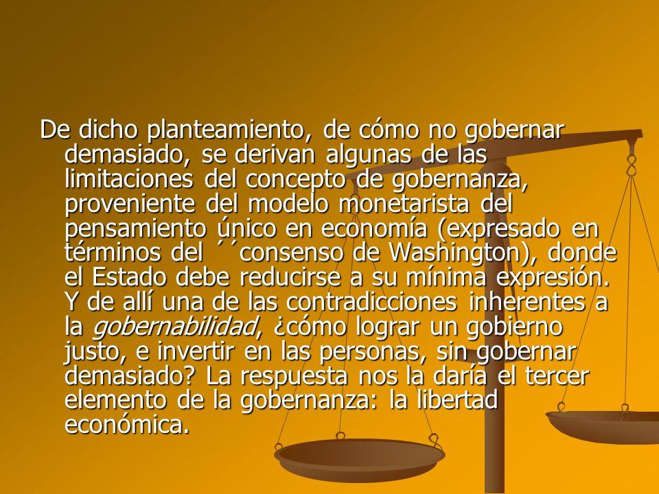 De dicho planteamiento, de cómo no gobernar demasiado, se derivan algunas de las limitaciones del concepto de gobernanza, proveniente del modelo monet