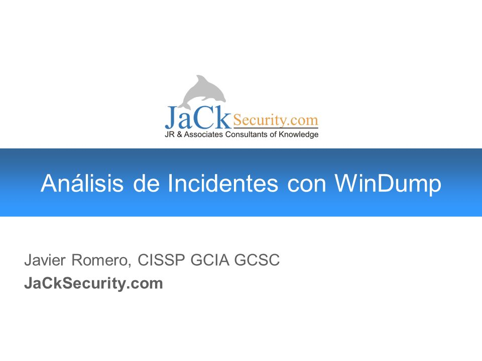 Análisis de Incidentes con WinDump Javier Romero, CISSP GCIA GCSC JaCkSecurity.com