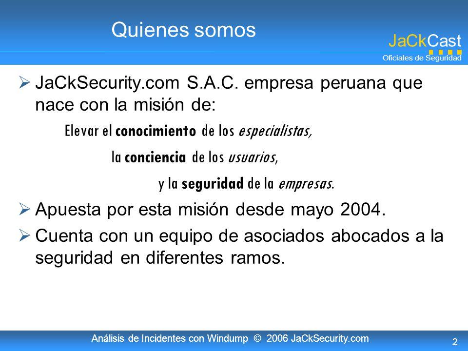JaCkCast Oficiales de Seguridad Análisis de Incidentes con Windump © 2006 JaCkSecurity.com 3 Agenda Conceptos de la herramienta Prestaciones y deficiencias Lectura estándar Lectura ampliada Empleo de WinDump en el análisis de incidentes de seguridad