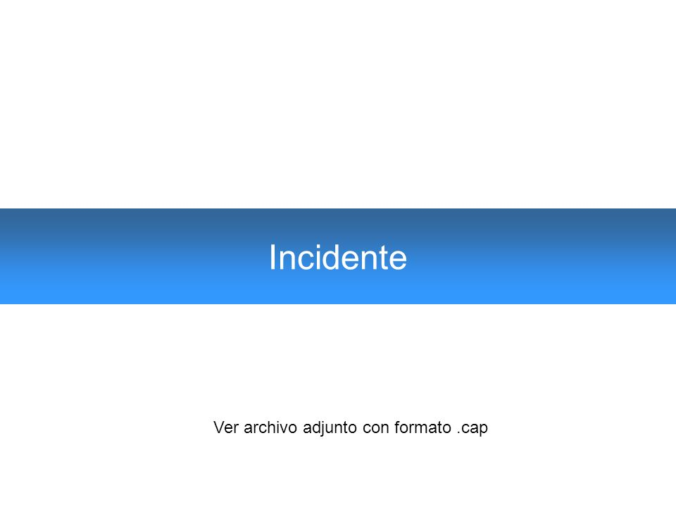 Incidente Ver archivo adjunto con formato.cap