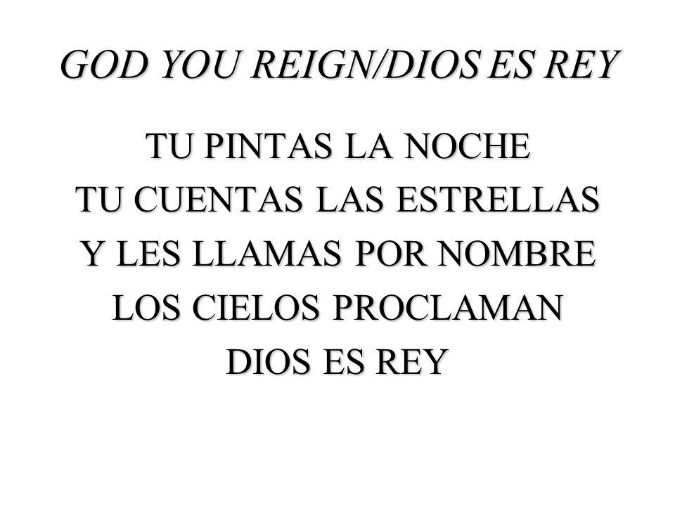 GOD YOU REIGN/DIOS ES REY TU PINTAS LA NOCHE TU CUENTAS LAS ESTRELLAS Y LES LLAMAS POR NOMBRE LOS CIELOS PROCLAMAN DIOS ES REY