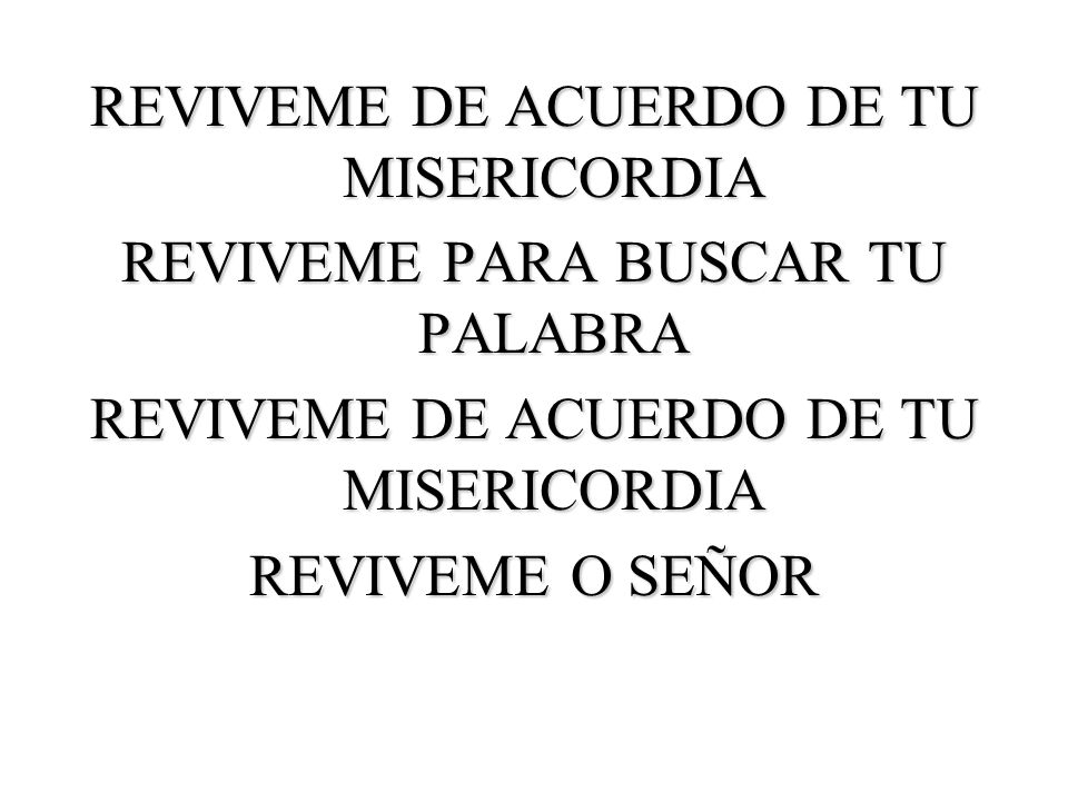 REVIVEME DE ACUERDO DE TU MISERICORDIA REVIVEME PARA BUSCAR TU PALABRA REVIVEME DE ACUERDO DE TU MISERICORDIA REVIVEME O SEÑOR