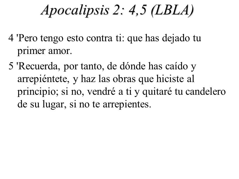 Apocalipsis 2: 4,5 (LBLA) 4 Pero tengo esto contra ti: que has dejado tu primer amor.