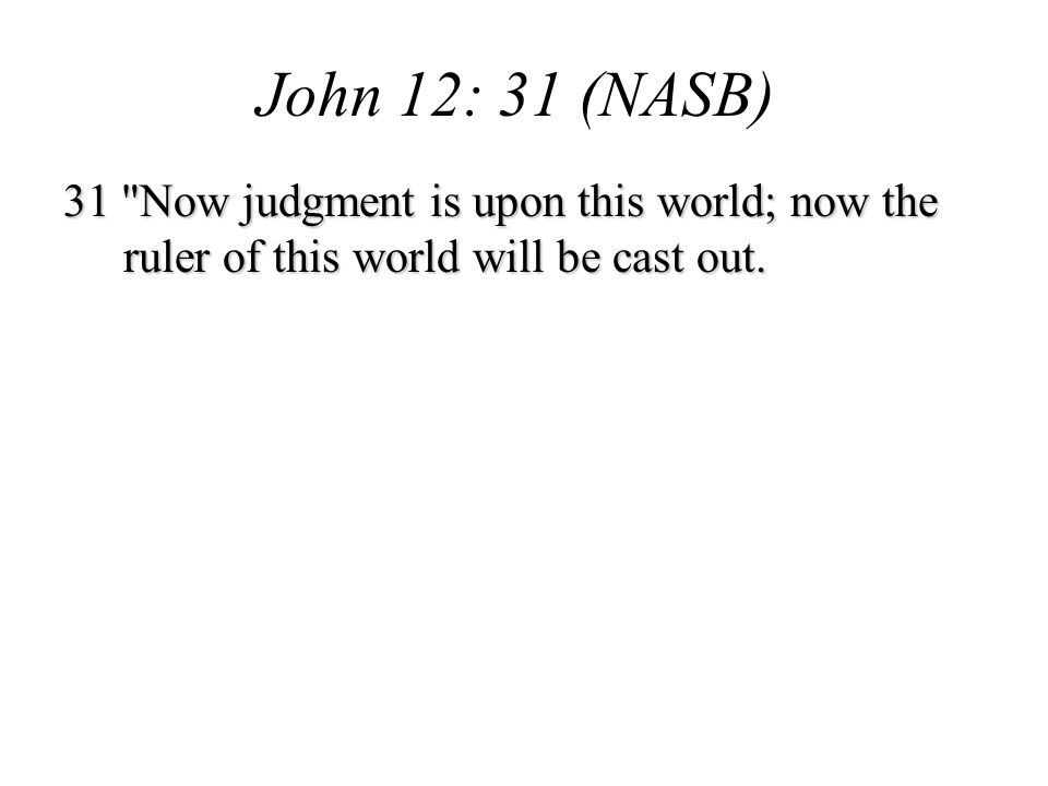 31 Now judgment is upon this world; now the ruler of this world will be cast out.