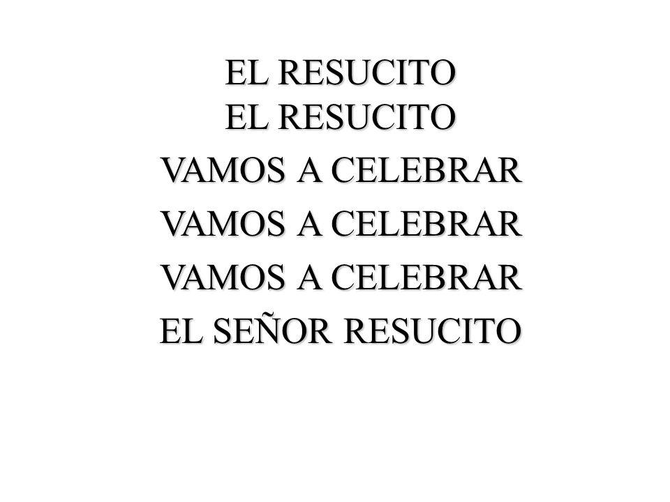 EL RESUCITO EL RESUCITO VAMOS A CELEBRAR EL SEÑOR RESUCITO
