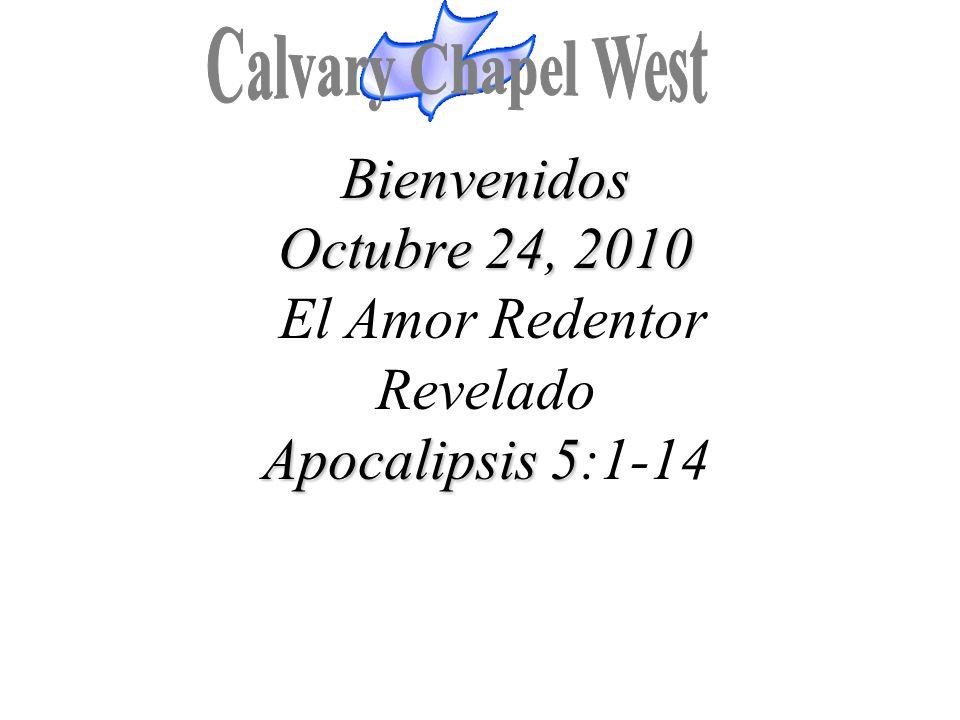 Bienvenidos Octubre 24, 2010 Apocalipsis 5 Bienvenidos Octubre 24, 2010 El Amor Redentor Revelado Apocalipsis 5:1-14