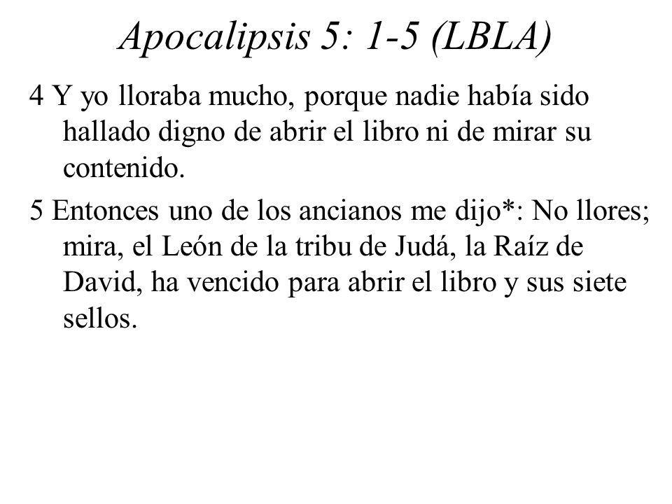 Apocalipsis 5: 1-5 (LBLA) 4 Y yo lloraba mucho, porque nadie había sido hallado digno de abrir el libro ni de mirar su contenido.