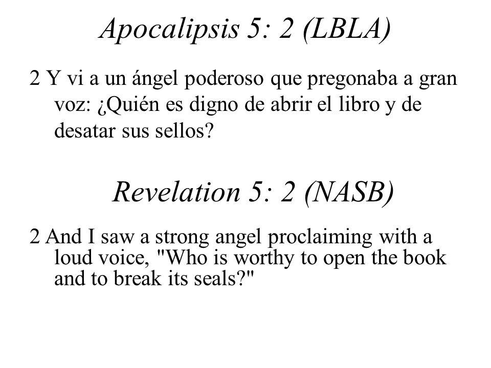 Apocalipsis 5: 2 (LBLA) 2 Y vi a un ángel poderoso que pregonaba a gran voz: ¿Quién es digno de abrir el libro y de desatar sus sellos.