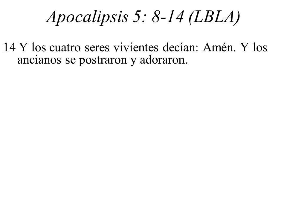 Apocalipsis 5: 8-14 (LBLA) 14 Y los cuatro seres vivientes decían: Amén.