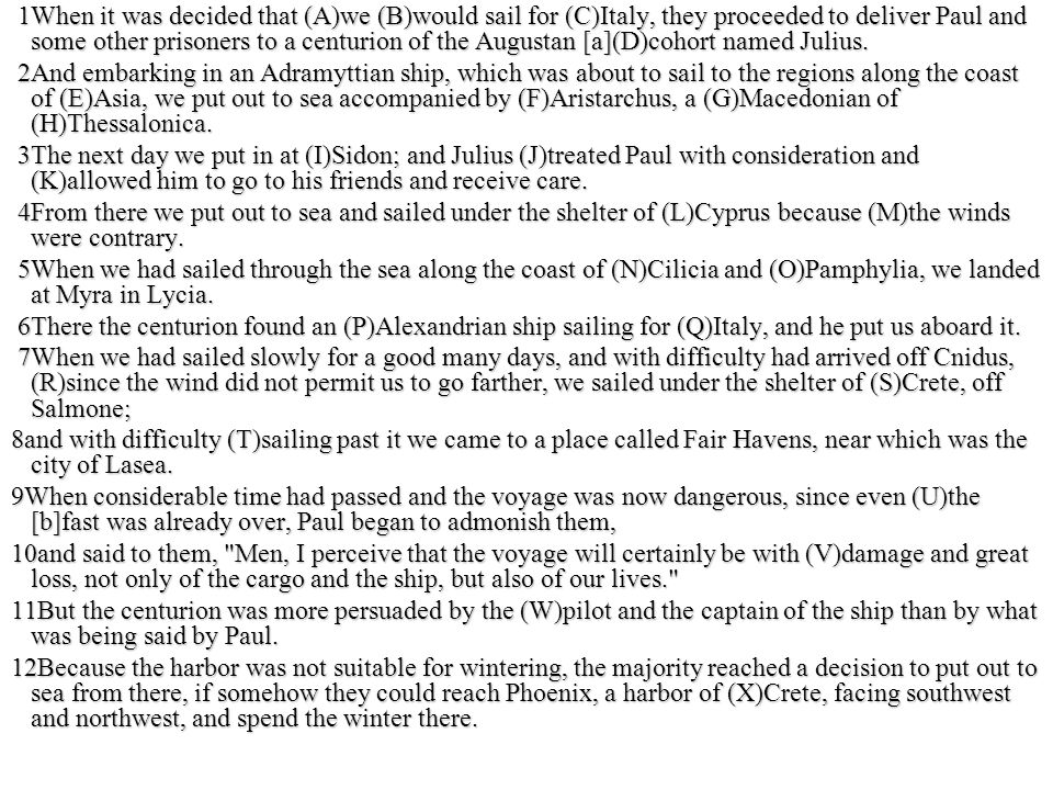 1When it was decided that (A)we (B)would sail for (C)Italy, they proceeded to deliver Paul and some other prisoners to a centurion of the Augustan [a]