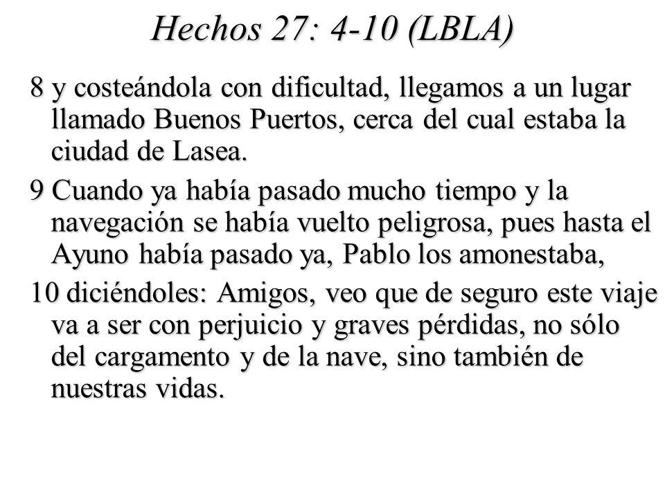 Hechos 27: 4-10 (LBLA) 8 y costeándola con dificultad, llegamos a un lugar llamado Buenos Puertos, cerca del cual estaba la ciudad de Lasea.