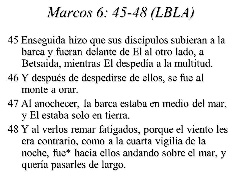 Marcos 6: 45-48 (LBLA) 45 Enseguida hizo que sus discípulos subieran a la barca y fueran delante de El al otro lado, a Betsaida, mientras El despedía a la multitud.