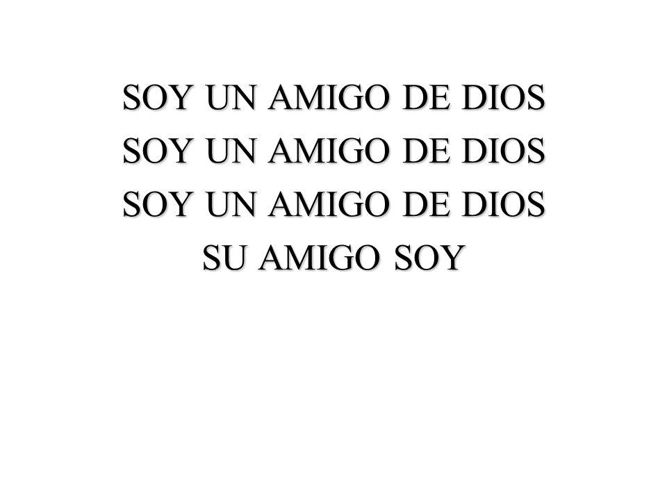 SOY UN AMIGO DE DIOS SU AMIGO SOY