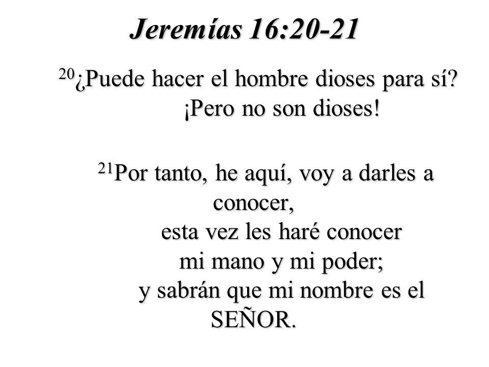 Jeremías 16:20-21 20 ¿Puede hacer el hombre dioses para sí.