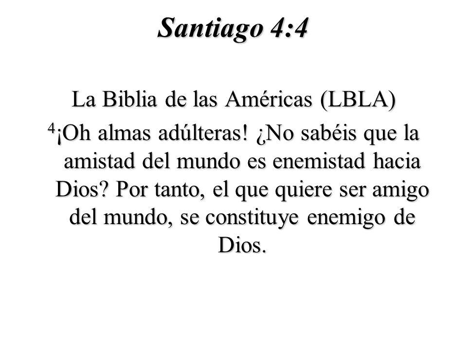 Santiago 4:4 La Biblia de las Américas (LBLA) 4 ¡Oh almas adúlteras.