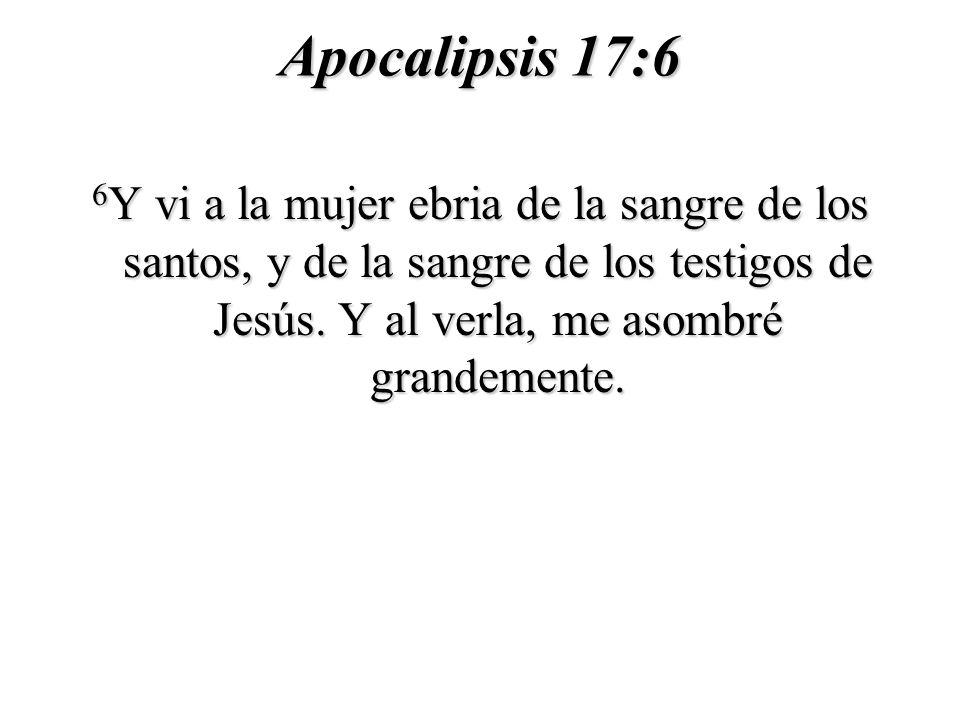 Apocalipsis 17:6 6 Y vi a la mujer ebria de la sangre de los santos, y de la sangre de los testigos de Jesús.