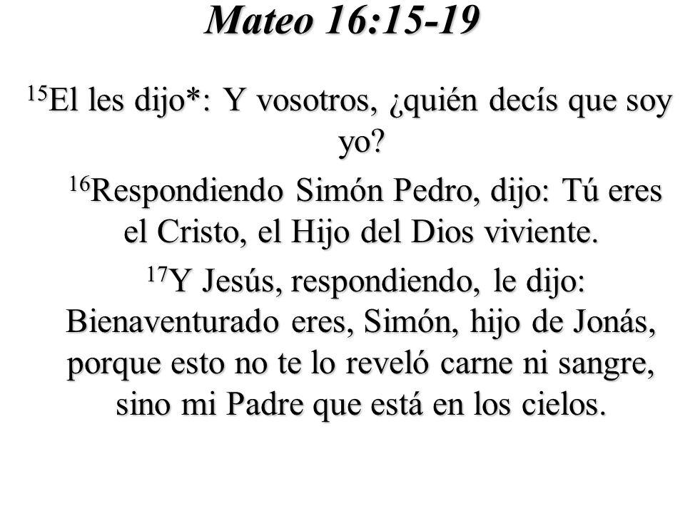 Mateo 16:15-19 15 El les dijo*: Y vosotros, ¿quién decís que soy yo.