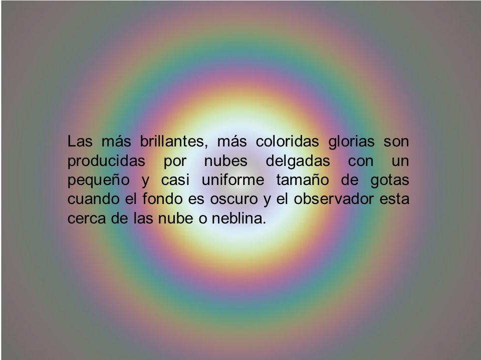 Las más brillantes, más coloridas glorias son producidas por nubes delgadas con un pequeño y casi uniforme tamaño de gotas cuando el fondo es oscuro y