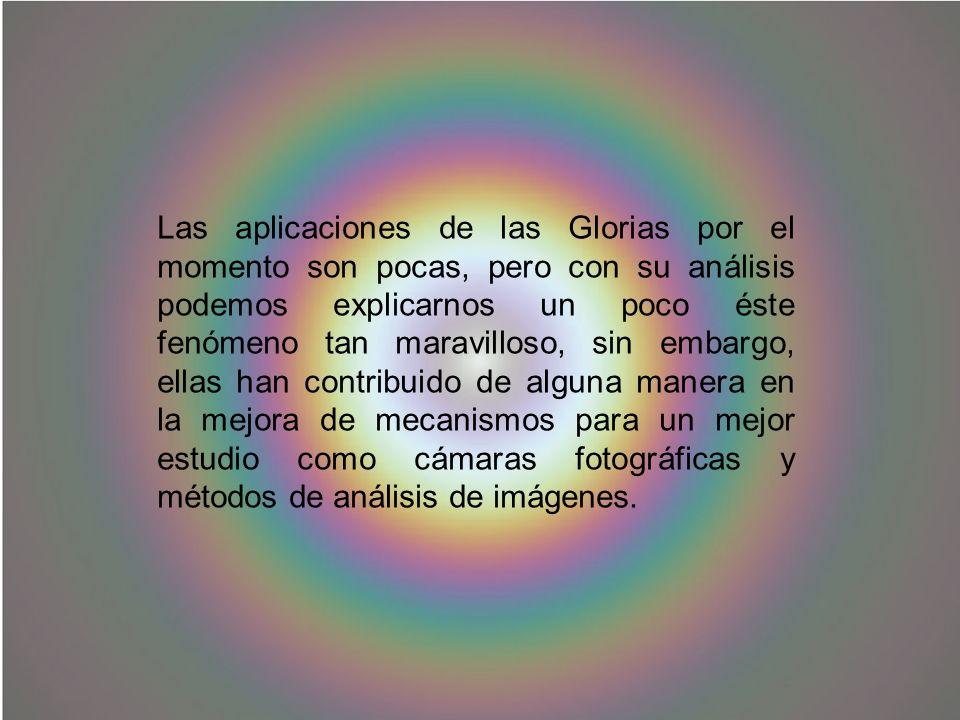 Las aplicaciones de las Glorias por el momento son pocas, pero con su análisis podemos explicarnos un poco éste fenómeno tan maravilloso, sin embargo,