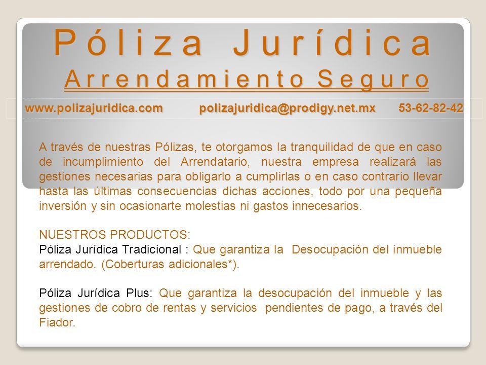 www.polizajuridica.com polizajuridica@prodigy.net.mx 53-62-82-42 P ó l i z a J u r í d i c a A r r e n d a m i e n t o S e g u r o PROTEJA SU PATRIMON