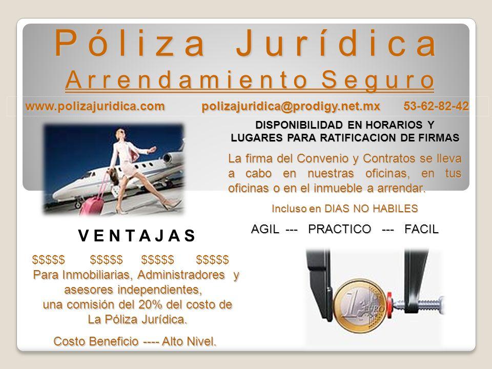 www.polizajuridica.com polizajuridica@prodigy.net.mx 53-62-82-42 P ó l i z a J u r í d i c a A r r e n d a m i e n t o S e g u r o $$$$$ $$$$$ Para Inmobiliarias, Administradores y asesores independientes, una comisión del 20% del costo de La Póliza Jurídica.