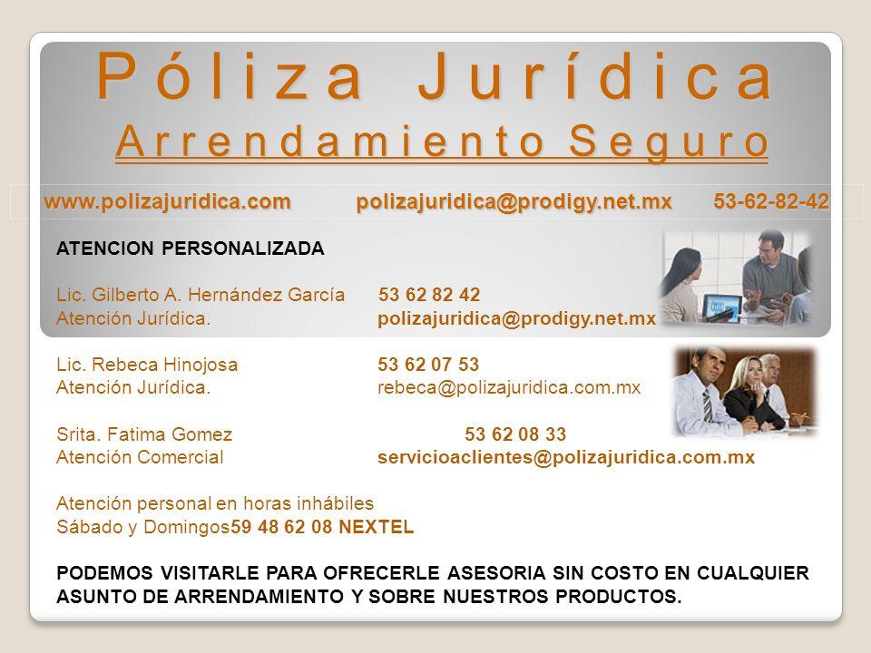 www.polizajuridica.com polizajuridica@prodigy.net.mx 53-62-82-42 P ó l i z a J u r í d i c a A r r e n d a m i e n t o S e g u r o ATENCION PERSONALIZADA Lic.