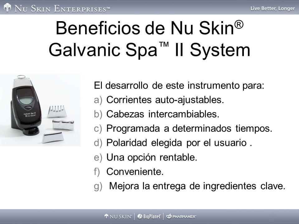 Beneficios de Nu Skin ® Galvanic Spa II System El desarrollo de este instrumento para: a)Corrientes auto-ajustables. b)Cabezas intercambiables. c)Prog