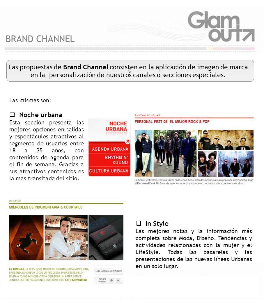 0 Las propuestas de Brand Channel consisten en la aplicación de imagen de marca en la personalización de nuestros canales o secciones especiales. Las