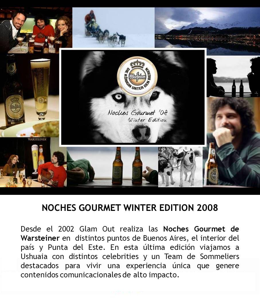NOCHES GOURMET WINTER EDITION 2008 Desde el 2002 Glam Out realiza las Noches Gourmet de Warsteiner en distintos puntos de Buenos Aires, el interior de