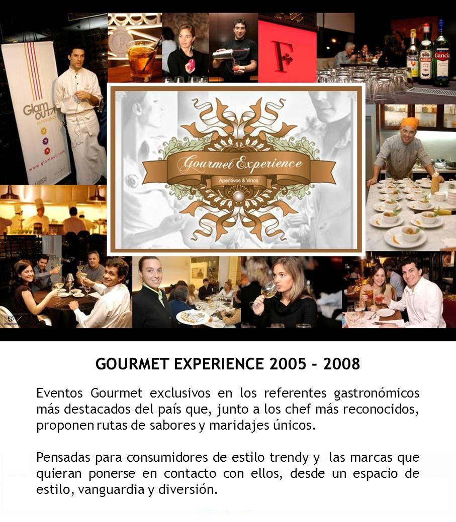GOURMET EXPERIENCE 2005 - 2008 Eventos Gourmet exclusivos en los referentes gastronómicos más destacados del país que, junto a los chef más reconocido